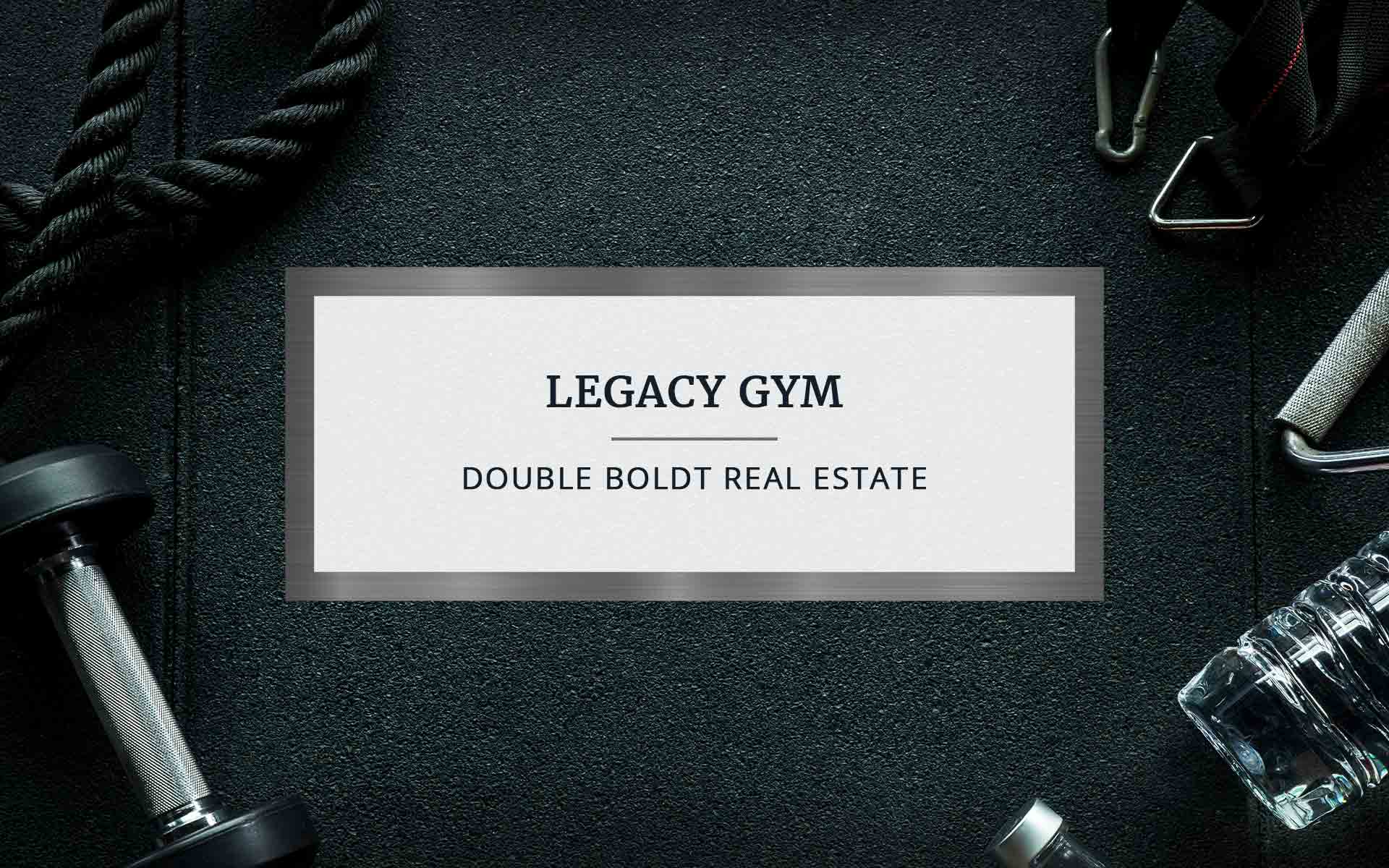 Legacy Gym | Double Boldt Real Estate