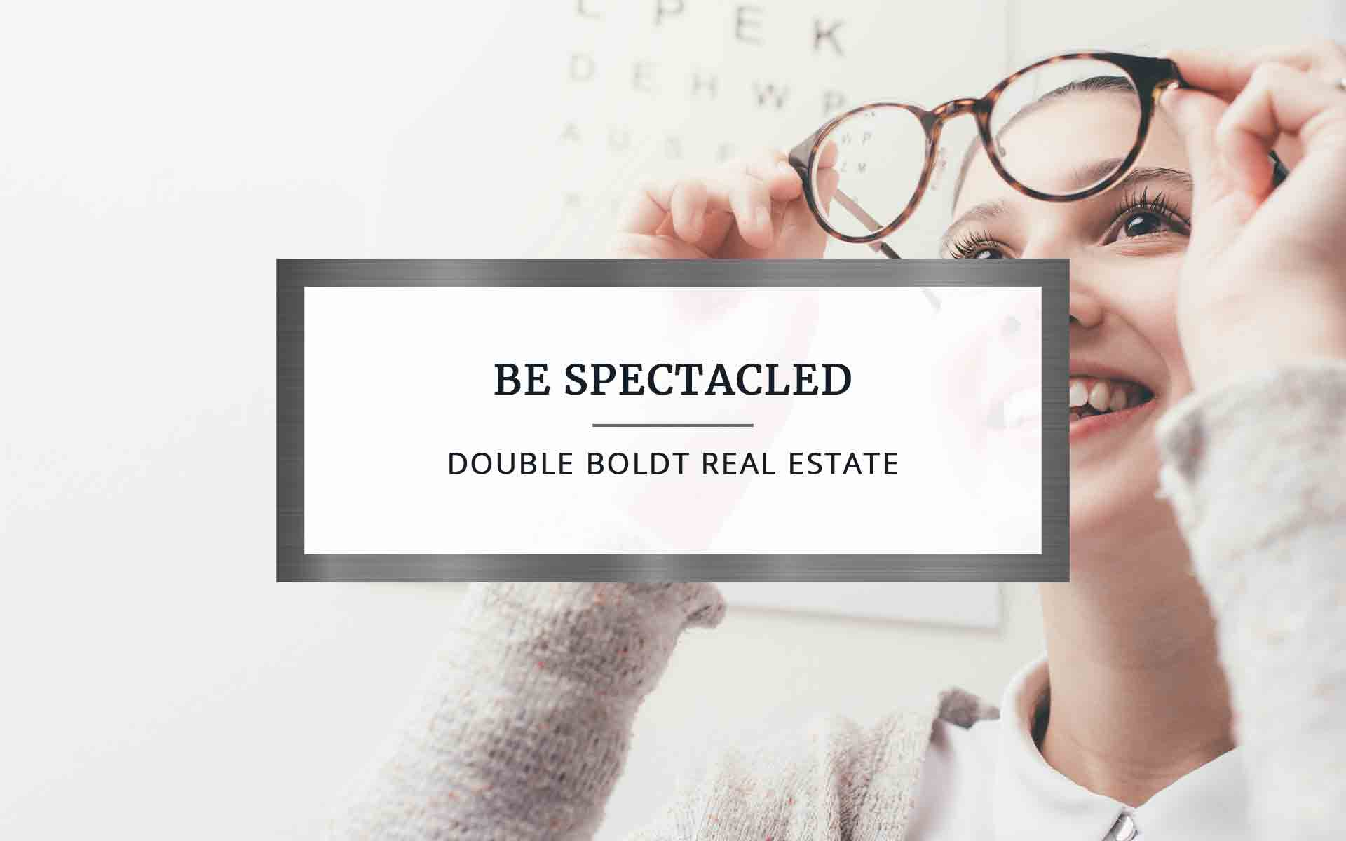 Be Spectacled | Double Boldt Real Estate