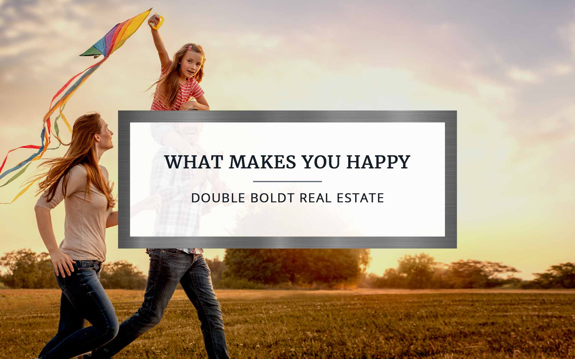What Makes You Happy | Double Boldt Real Estate